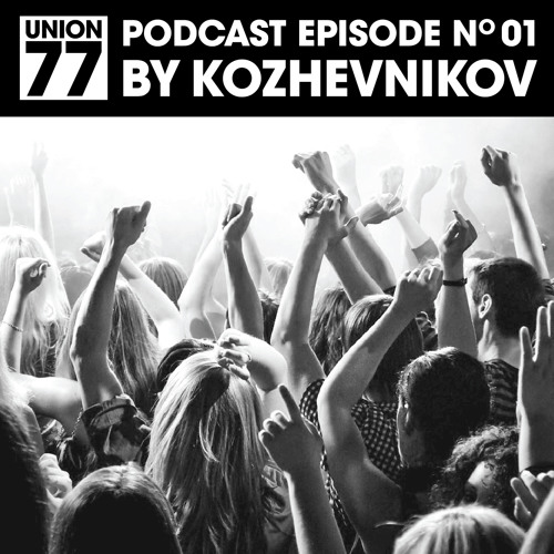 UNION 77 PODCAST EPISODE No. 01 BY KOZHEVNIKOV