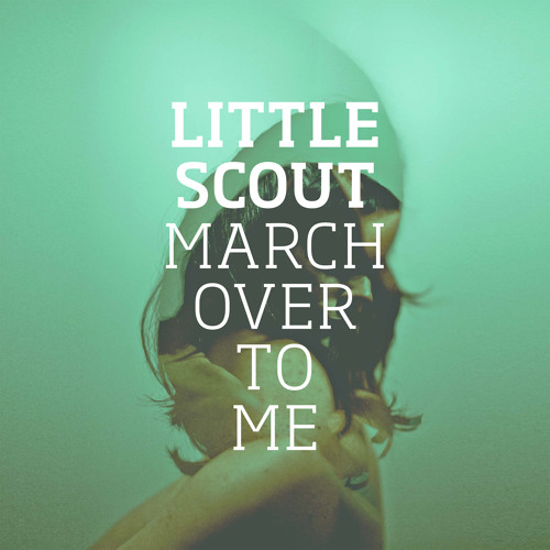 Little Scout - March Over To Me