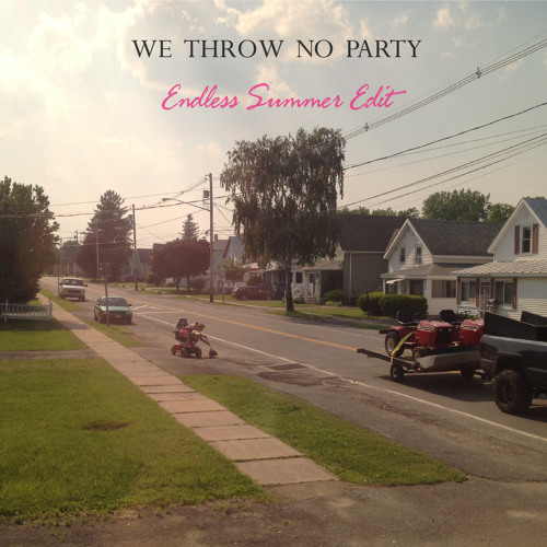 We Throw No Party (Endless Summer Edit)