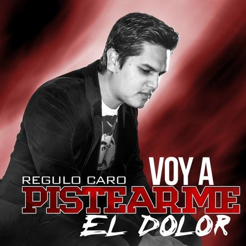 Regulo Caro - Voy a Pistiarme el Dolor (Single)