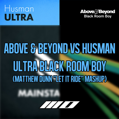 "Above and Beyond vs Husman - Ultra Black Room Boy (Matthew Dunn ""Let It Ride"" Mashup)"