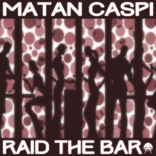 Matan Caspi - Raid The Bar (Bonzai Progressive)
