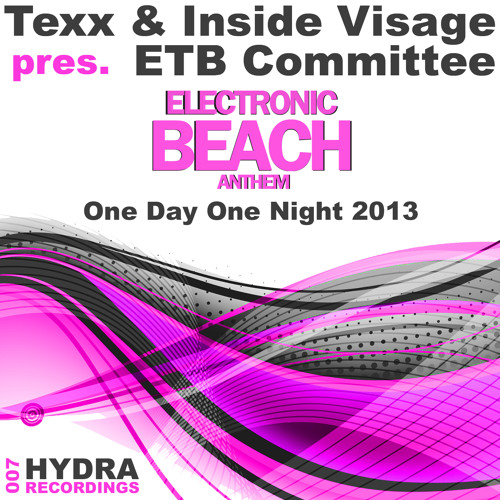 Texx & Inside Visage Pres. ETB Committee - One Day One Night 2013 (Electronic Beach 2013 Anthem)