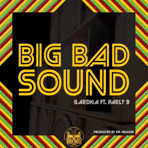 Gardna - Big Bad Sound ft. Parly B (Prod. Dr Meaker) [OUT NOW on Irish Moss Records]