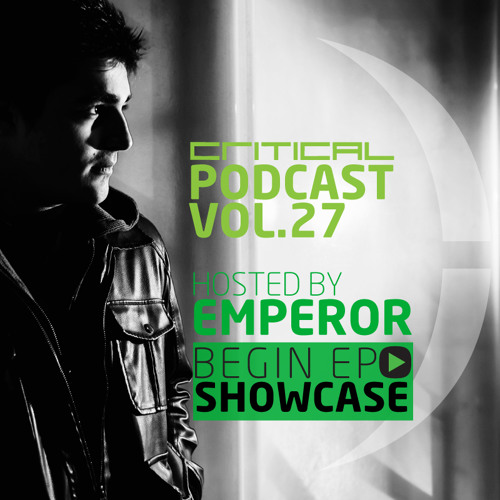 Critical Podcast Vol.27 - Hosted by Emperor [BEGIN EP Showcase]