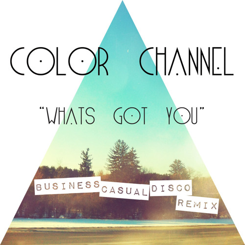 Color Channel - What's Got You (Business Casual Disco Remix)