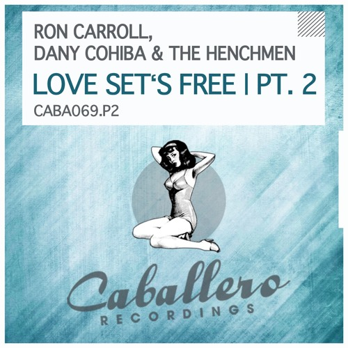 Ron Carroll, Dany Cohiba & The Henchmen - Love Set's Free (Jolyon Petch Mix) *OUT NOW ON BEATPORT*