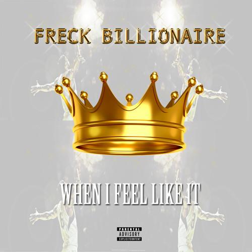 Freck Billionaire- When I Feel Like IT