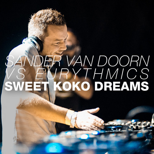 Sander van Doorn vs Eurythmics - Sweet Koko Dreams