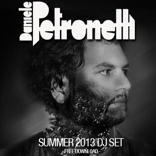 DANIELE PETRONELLI SUMMER 2013 DJ SET - FREE DOWNLOAD -