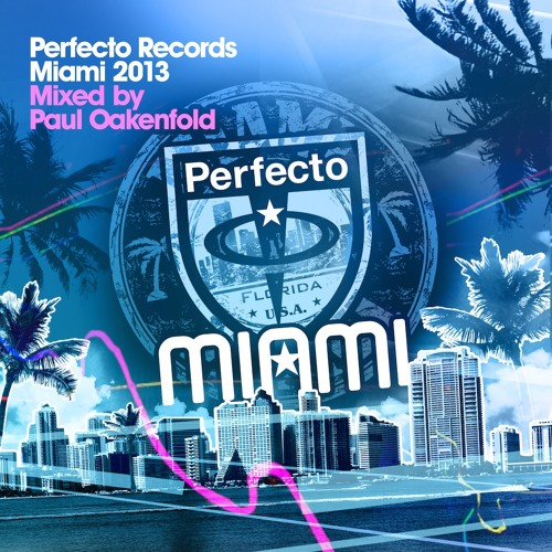 Perfecto Records Miami 2013 - Mixed by Paul Oakenfold
