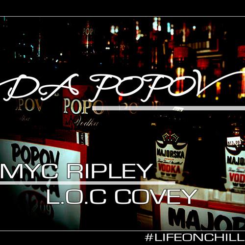 LOC Covey ft. Myc Ripley - Da Popov