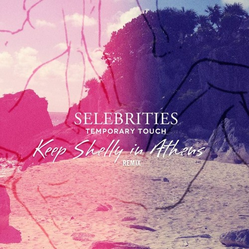 Selebrities - Temporary Touch (Keep Shelly in Athens remix)