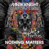 Mark Knight / Skin/ Noisia - Nothing Matters (Art of Fighters Bootleg)