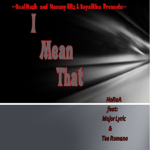 I Mean That by NoRaA Feat Major Lyric & Tee Romano