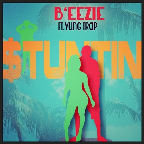 Stuntin' Feat. Yung Trap Beckham