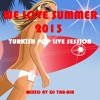 WE LOVE SUMMER 2013 TURKISH POP LIVE SESSION (MIXED BY DJ TAN-AIR)
