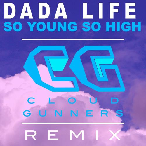 So Young So High (Cloud Gunners Remix) - Dada Life