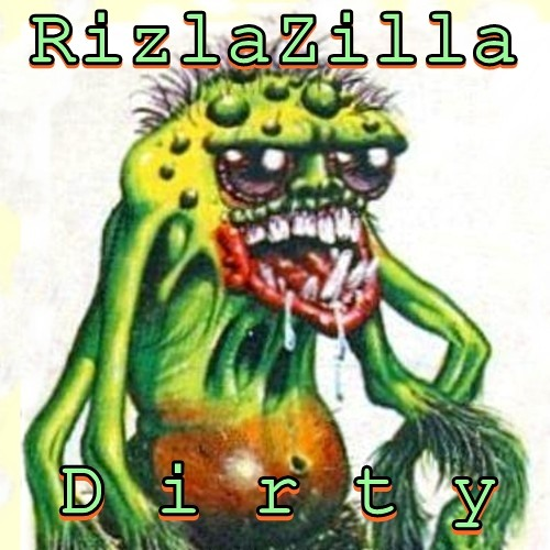 Rizlazilla - Dirty  [Free DL Dirty EP]