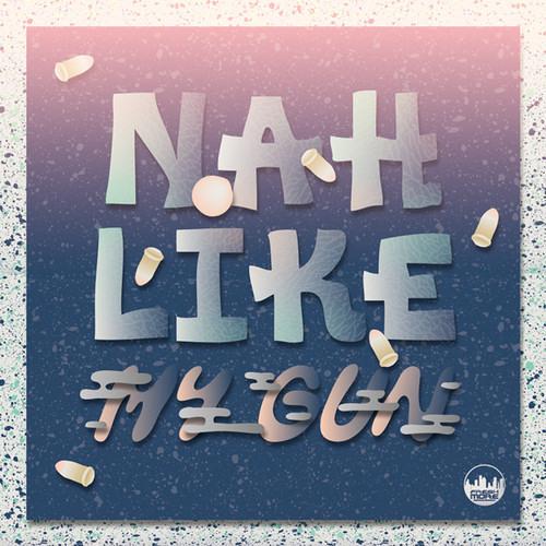 Nah Like - My Gun (Rite Clique Remix)