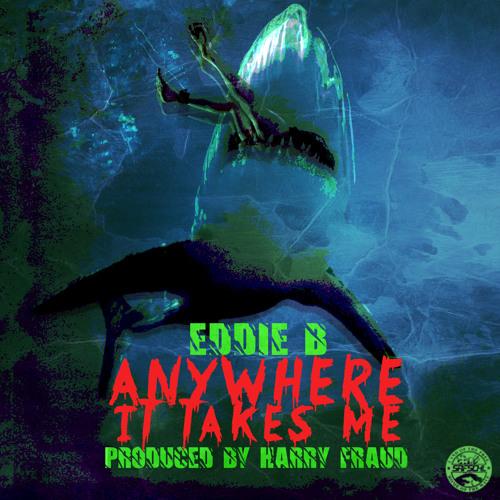 Eddie B - Anywhere It Takes Me (Prod. By Harry Fraud)
