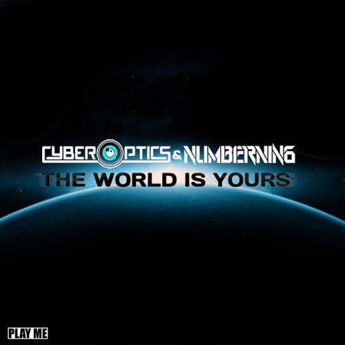 Cyberoptics & Numbernin6 - The World is Yours (Original Mix) [Free Download]