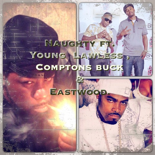 Naughty ft. young lawless , compton's buck & eastwood prod. by traxamillion