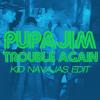 Pupajim - Trouble Again (Kid Navajas Beat Edit)