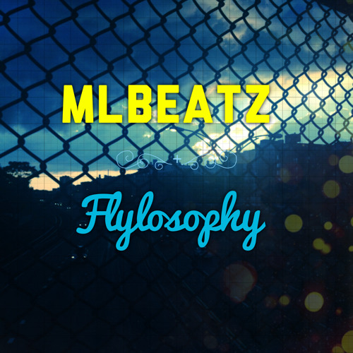 MLBEATZ + FLYLOSOPHY - THINK ABOUT YOUR CONSEQUENCES