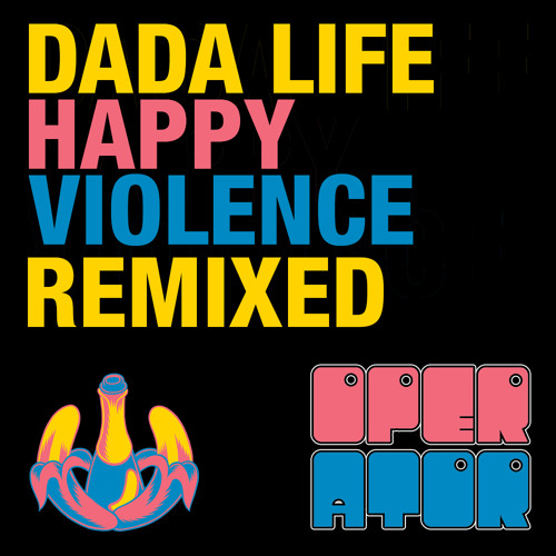 Dada Life - Happy Violence (Operator Remix)