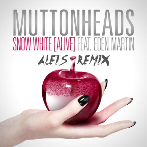 FREE DOWNLOAD: Muttonheads ft. Eden Martin - Snow White (Alive) (Aleis Remix)