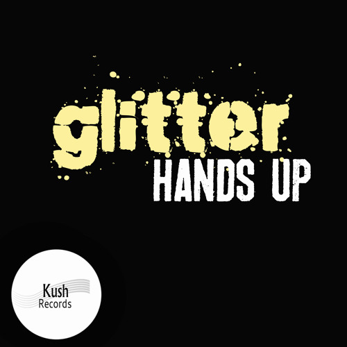 Glitter - Hands Up - Out Now On Beatport