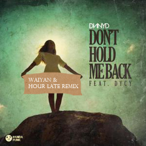 DNNYD Ft. DyCy - Don't Hold Me Back (WaiYan & Hour Late Remix)