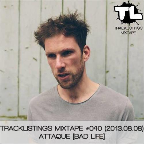 Tracklistings Mixtape #040 (2013.08.08) : Attaque [Bad Life]