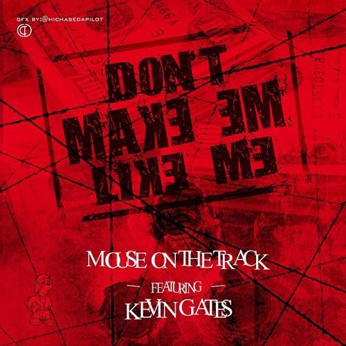 "Mouse On Tha Track Ft. Kevin Gates ""Don't Make Em Like Me"""