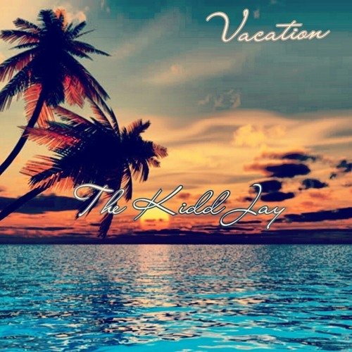 Vacation- The Kidd Jay