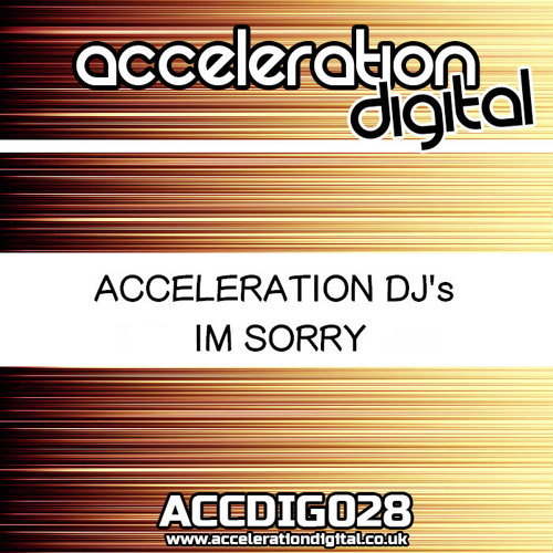 ACDIG028 Acceleration Djs - Im Sorry **OUT NOW**