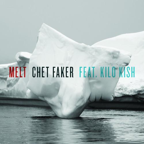 Chet Faker - Melt (Ft. Kilo Kish)