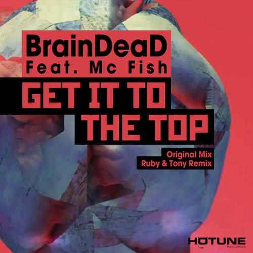 BrainDeaD Feat. Mc Fish - Get It to the Top (Original Mix)