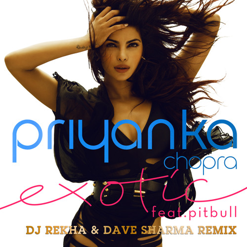 Priyanka Chopra - Exotic (ft. Pitbull) (DJ Rekha & Dave Sharma Remix)