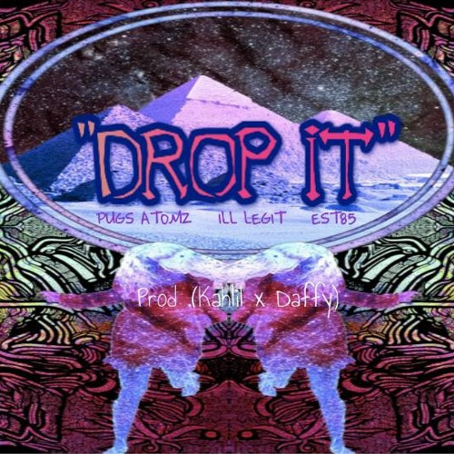 Drop It feat. Pugs Atomz x EST85 (beat by Kahlil x Daffy)