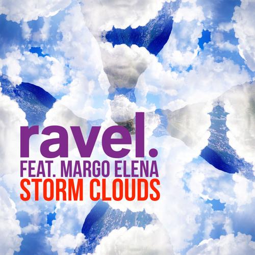 ravel Feat. Margo Elena - Storm Clouds