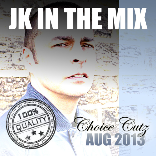 JK IN THE MIX ( CHOICE CUTZ) AUG 2013