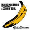 Cambios de Mucho Muchacho y su album Cookin Banana's producido por Cookin Soul....
