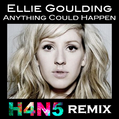 Ellie Goulding - Anything Could Happen (H4N5 Remix)