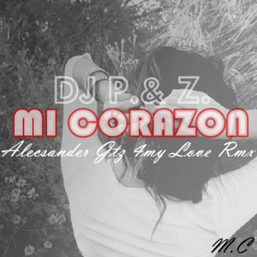 P & Z - Mi corazon ( Alecsander Gtz 4MyLove Rmx )