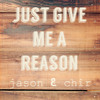 Just Give Me A Reason (Cover by Jason Dy and Chir Cataran)
