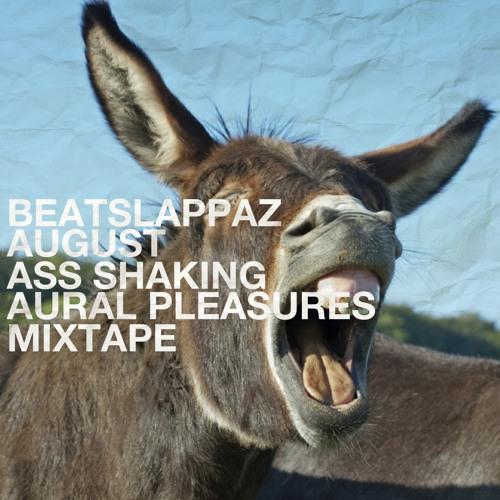 Beatslappaz - August Ass Shaking Aural Pleasures Mixtape