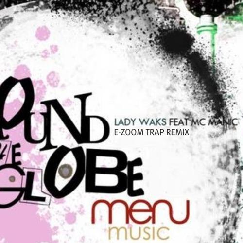 Lady Waks ft Mc Manic - Round The Globe (E-Zoom Trap Remix)