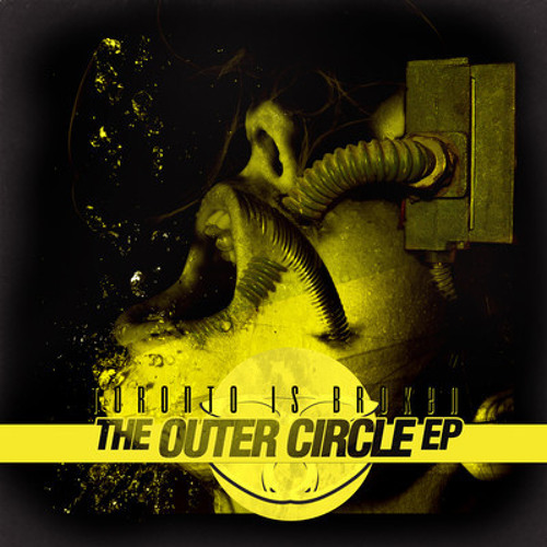 Toronto Is Broken - The Outer Circe - EP (SUB SLAYERS) *9/10 DJ MAG & BBCR1 SUPPORT!* OUT NOW!